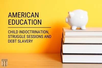 American Education: Child Indoctrination, Struggle Sessions and Debt Slavery
